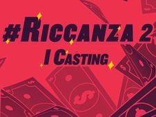 #Riccanza 2: i casting