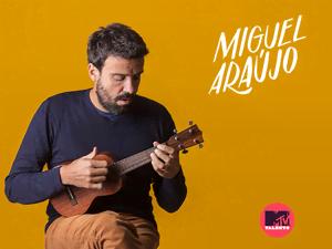 Vai ver o Miguel Araújo com a tua MTV!