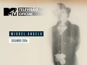 Vai ver o Miguel Angelo com a tua MTV!